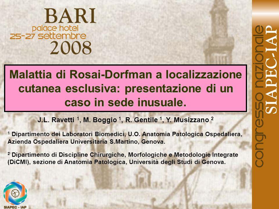 Malattia di Rosai-Dorfman a localizzazione cutanea esclusiva: presentazione di un caso in sede inusuale. J.L. Ravetti 1, M. Boggio 1, R. Gentile 1, Y.