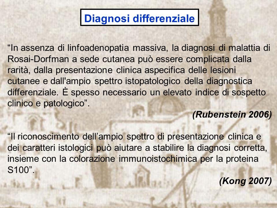 In assenza di linfoadenopatia massiva, la diagnosi di malattia di Rosai-Dorfman a sede cutanea può essere complicata dalla rarità, dalla presentazione