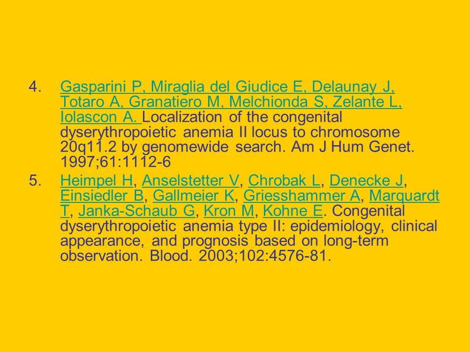 4.Gasparini P, Miraglia del Giudice E, Delaunay J, Totaro A, Granatiero M, Melchionda S, Zelante L, Iolascon A.