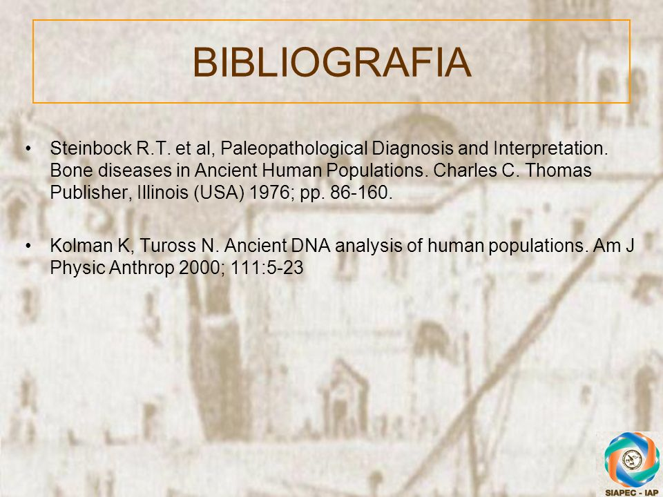 Steinbock R.T. et al, Paleopathological Diagnosis and Interpretation. Bone diseases in Ancient Human Populations. Charles C. Thomas Publisher, Illinoi