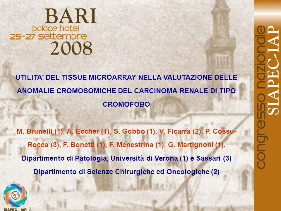 UTILITA' DEL TISSUE MICROARRAY NELLA VALUTAZIONE DELLE ANOMALIE CROMOSOMICHE DEL CARCINOMA RENALE DI TIPO CROMOFOBO M. Brunelli (1), A. Eccher (1), S.