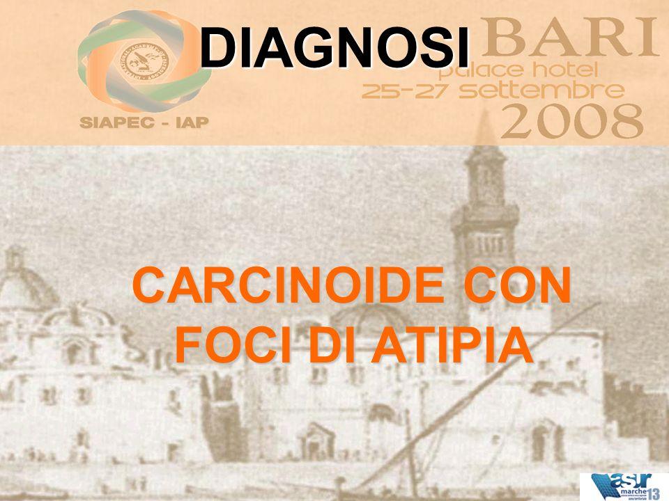 CARCINOIDE CON FOCI DI ATIPIA DIAGNOSI