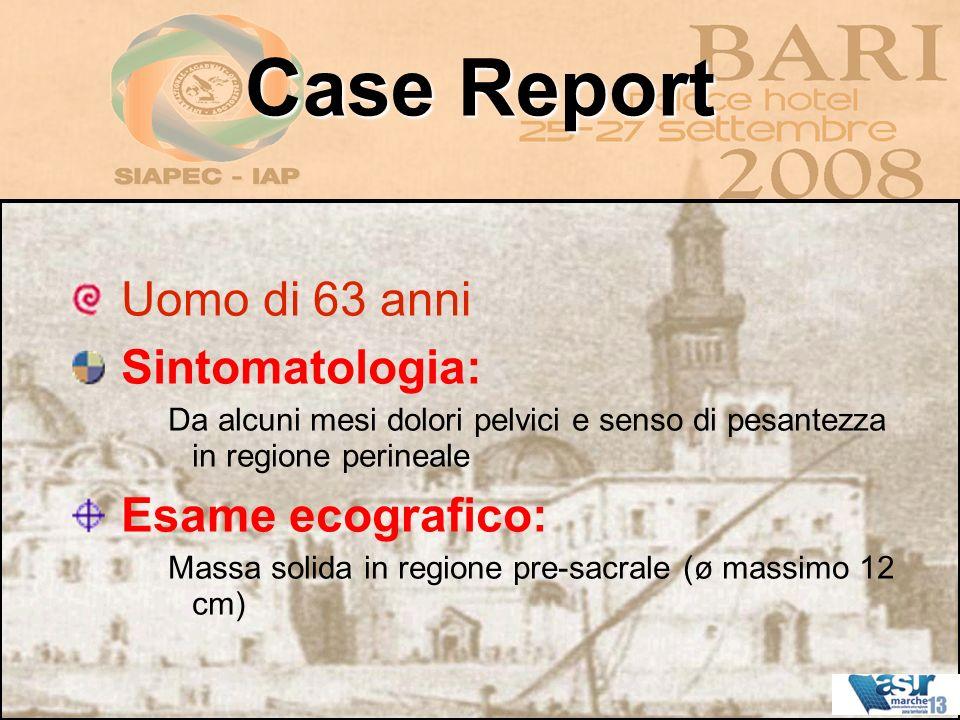 Case Report Uomo di 63 anni Sintomatologia: Da alcuni mesi dolori pelvici e senso di pesantezza in regione perineale Esame ecografico: Massa solida in