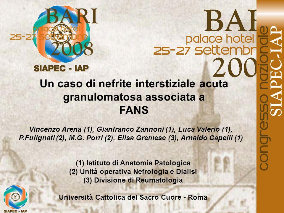 Un caso di nefrite interstiziale acuta granulomatosa associata a FANS Vincenzo Arena (1), Gianfranco Zannoni (1), Luca Valerio (1), P.Fulignati (2), M