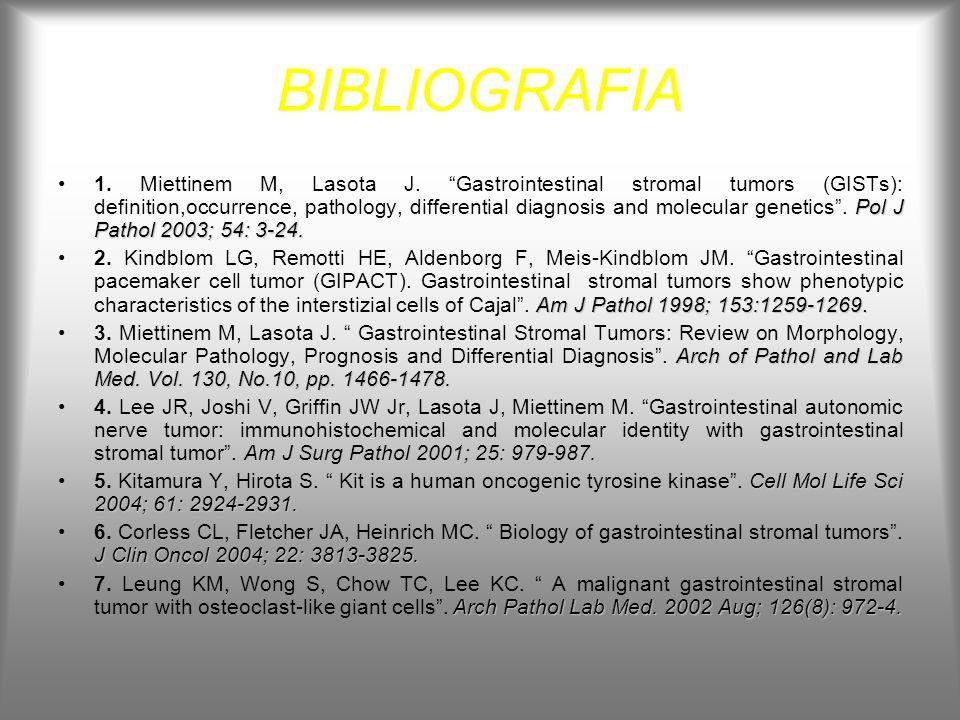 BIBLIOGRAFIA Pol J Pathol 2003; 54: 3-24.1. Miettinem M, Lasota J. Gastrointestinal stromal tumors (GISTs): definition,occurrence, pathology, differen
