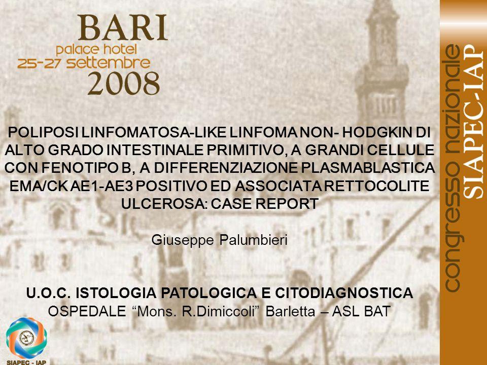 POLIPOSI LINFOMATOSA-LIKE LINFOMA NON- HODGKIN DI ALTO GRADO INTESTINALE PRIMITIVO, A GRANDI CELLULE CON FENOTIPO B, A DIFFERENZIAZIONE PLASMABLASTICA