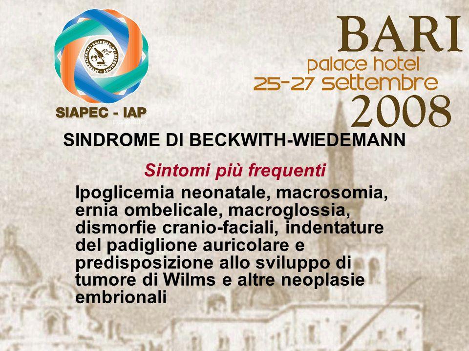 SINDROME DI BECKWITH-WIEDEMANN Sintomi più frequenti Ipoglicemia neonatale, macrosomia, ernia ombelicale, macroglossia, dismorfie cranio-faciali, inde