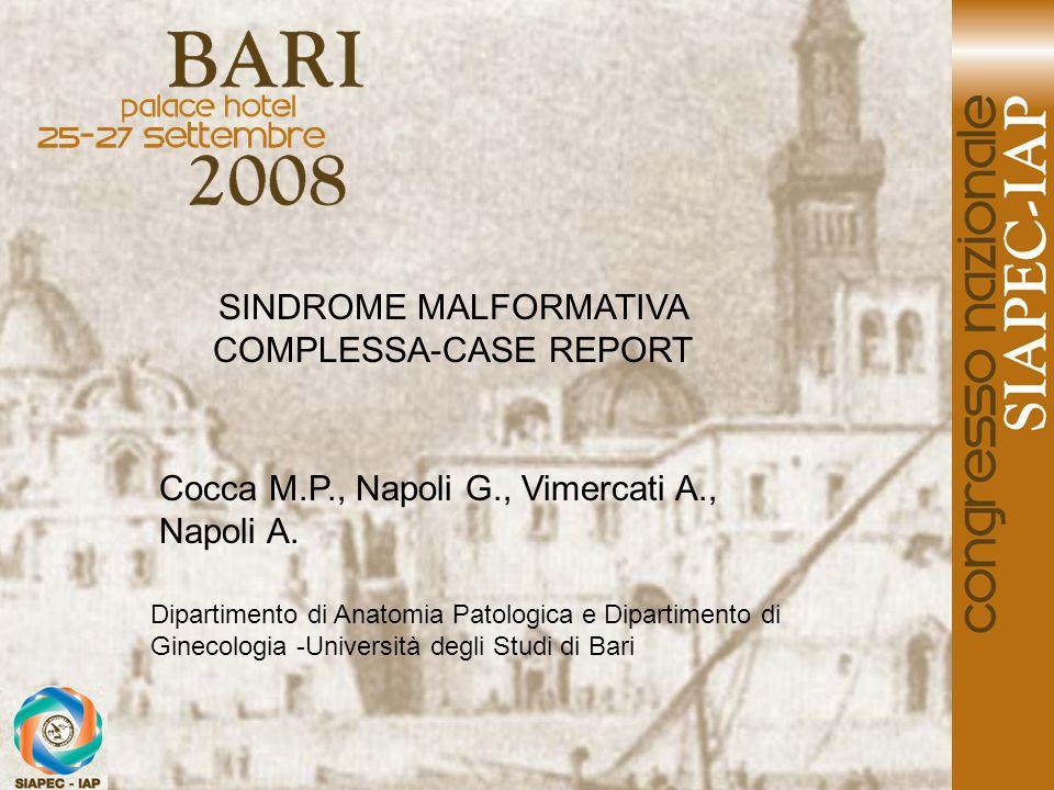 SINDROME MALFORMATIVA COMPLESSA-CASE REPORT Cocca M.P., Napoli G., Vimercati A., Napoli A. Dipartimento di Anatomia Patologica e Dipartimento di Ginec