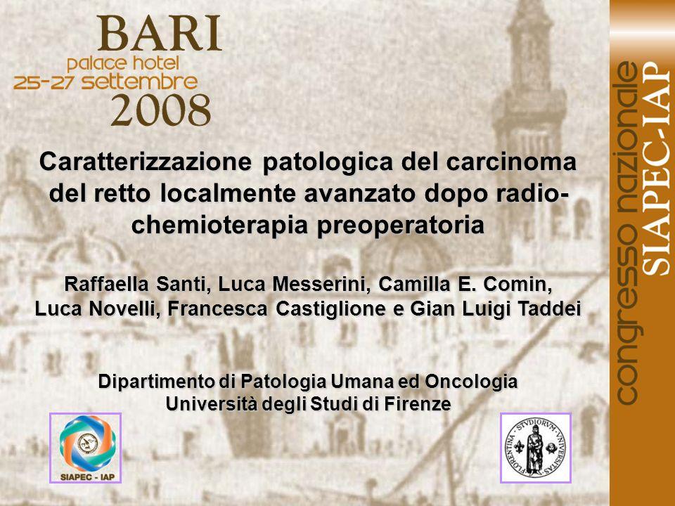 Caratterizzazione patologica del carcinoma del retto localmente avanzato dopo radio- chemioterapia preoperatoria Raffaella Santi, Luca Messerini, Camilla E.