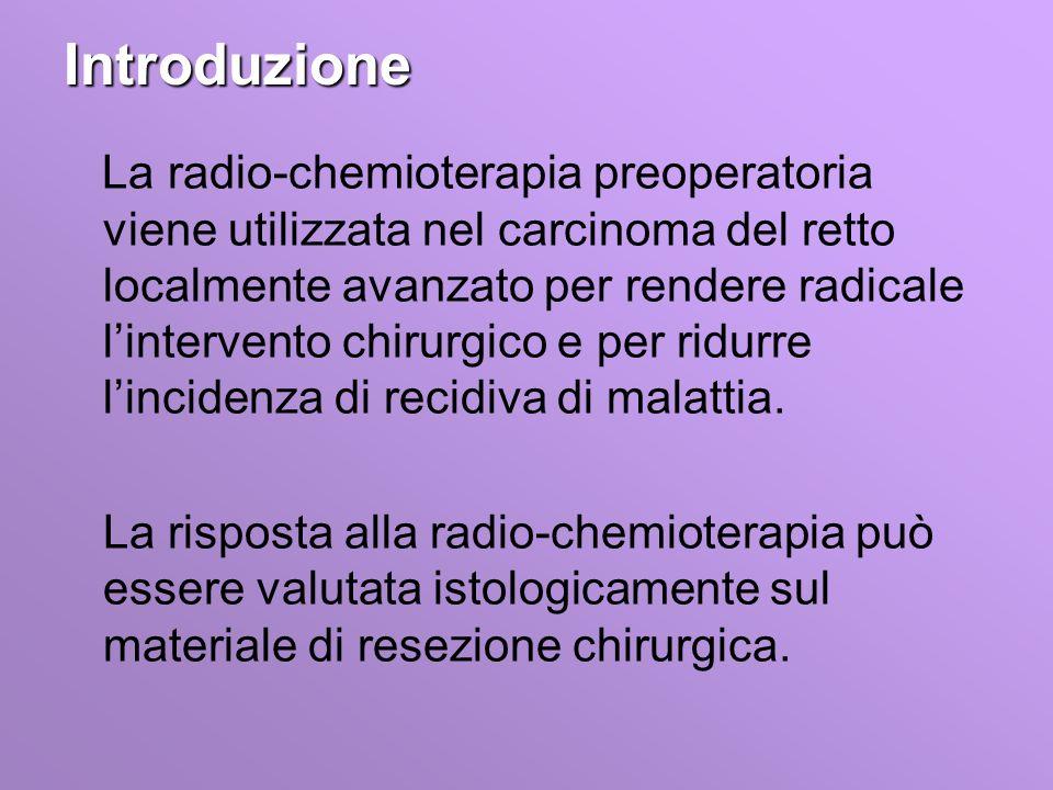 Introduzione La radio-chemioterapia preoperatoria viene utilizzata nel carcinoma del retto localmente avanzato per rendere radicale lintervento chirurgico e per ridurre lincidenza di recidiva di malattia.