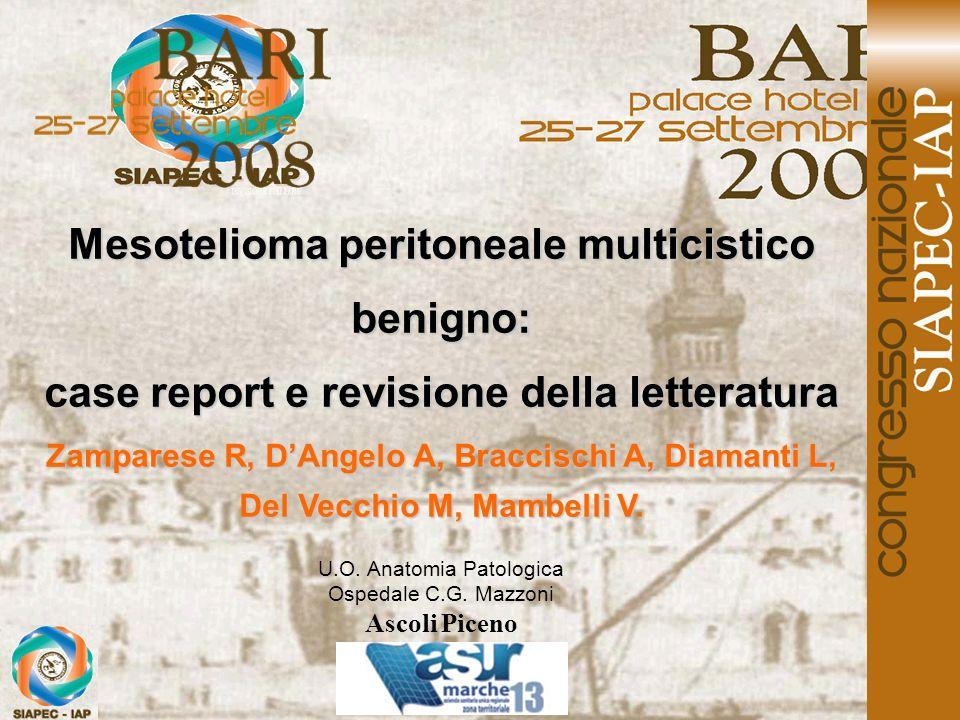 Mesotelioma peritoneale multicistico benigno: case report e revisione della letteratura Zamparese R, DAngelo A, Braccischi A, Diamanti L, Del Vecchio