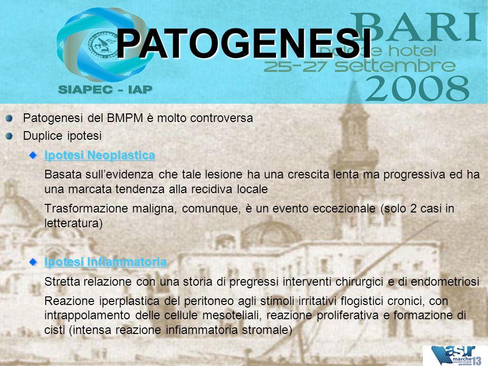 Patogenesi del BMPM è molto controversa Duplice ipotesi Ipotesi Neoplastica Basata sullevidenza che tale lesione ha una crescita lenta ma progressiva