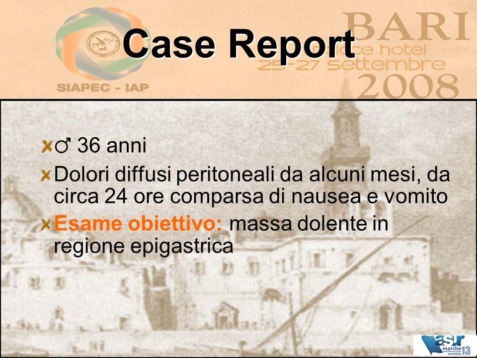 Case Report 36 anni Dolori diffusi peritoneali da alcuni mesi, da circa 24 ore comparsa di nausea e vomito Esame obiettivo: massa dolente in regione e