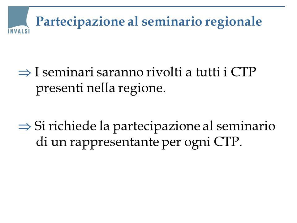 Partecipazione al seminario regionale I seminari saranno rivolti a tutti i CTP presenti nella regione. Si richiede la partecipazione al seminario di u