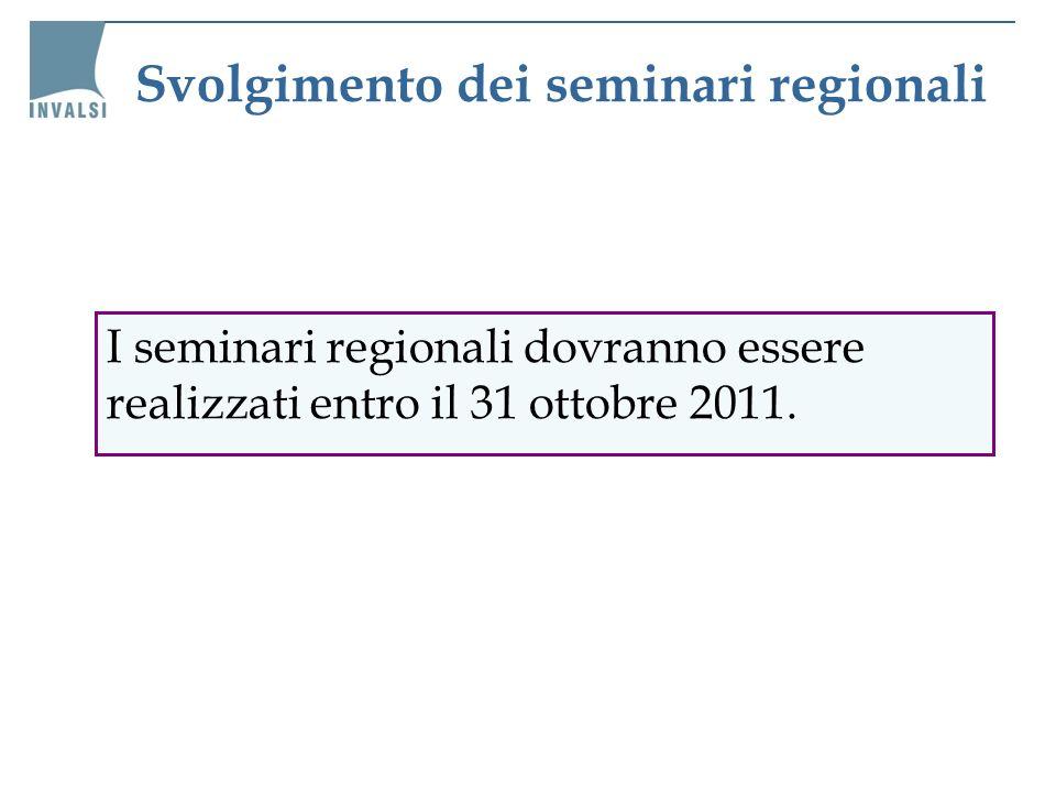 Svolgimento dei seminari regionali I seminari regionali dovranno essere realizzati entro il 31 ottobre 2011.