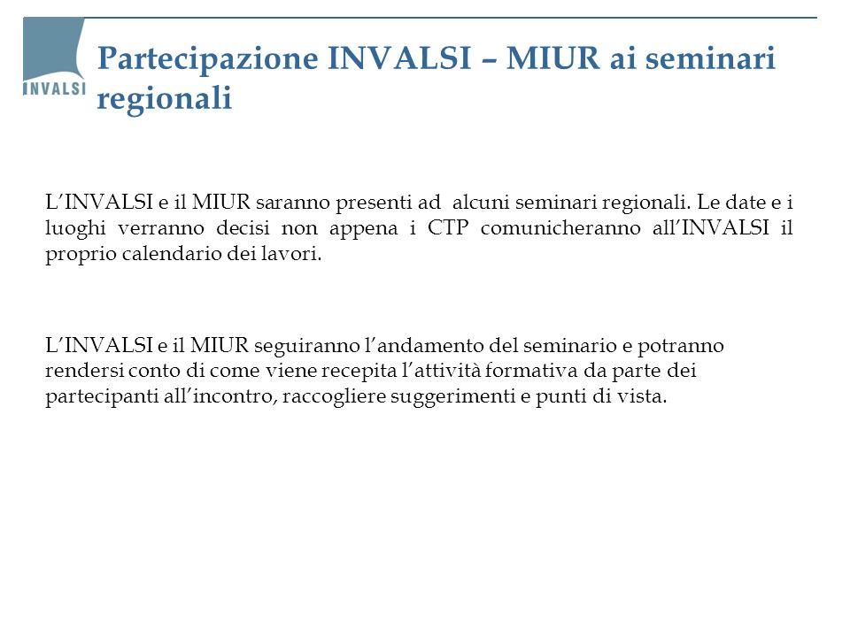 Partecipazione INVALSI – MIUR ai seminari regionali LINVALSI e il MIUR saranno presenti ad alcuni seminari regionali. Le date e i luoghi verranno deci