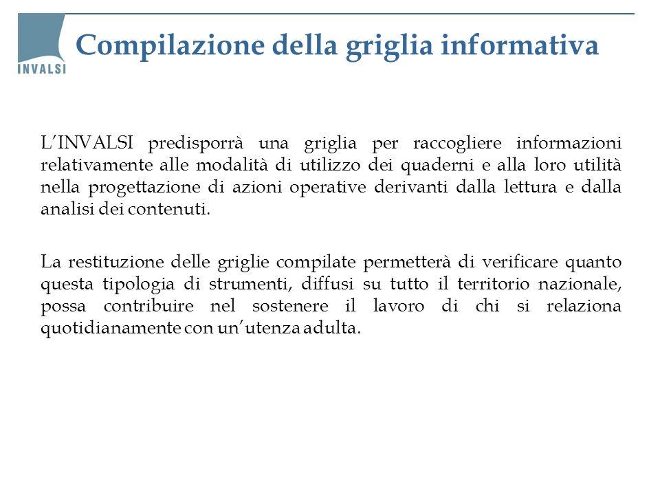 Compilazione della griglia informativa LINVALSI predisporrà una griglia per raccogliere informazioni relativamente alle modalità di utilizzo dei quade