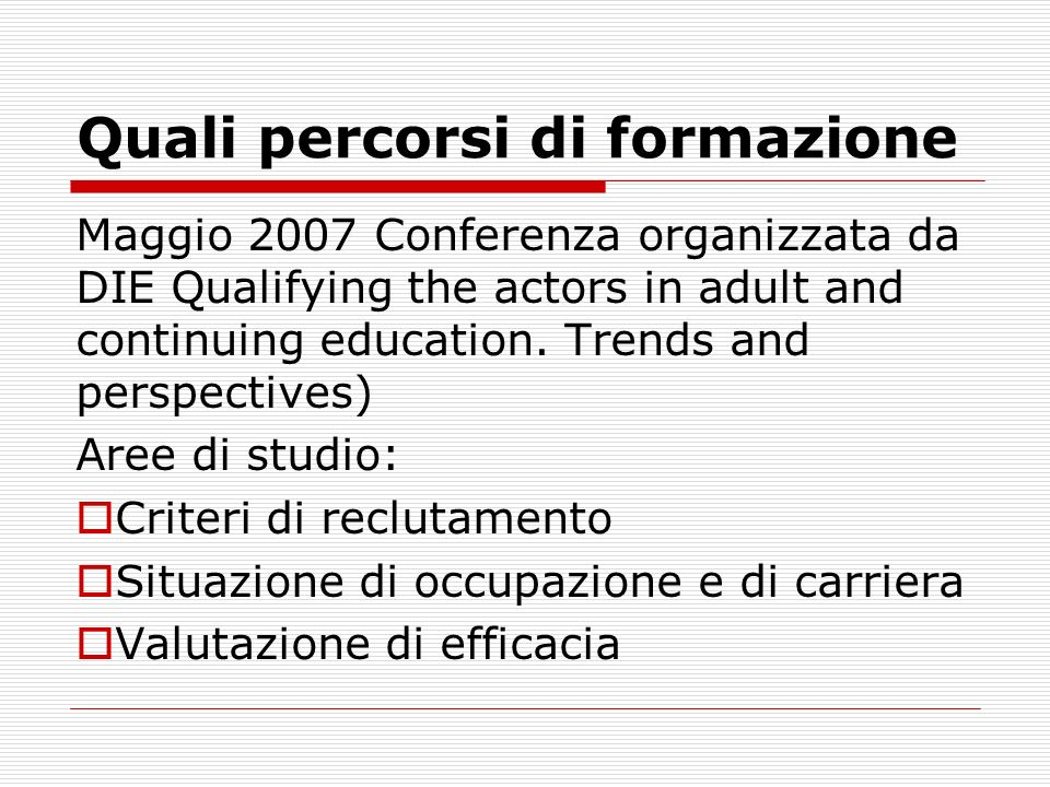 Quali percorsi di formazione Maggio 2007 Conferenza organizzata da DIE Qualifying the actors in adult and continuing education. Trends and perspective