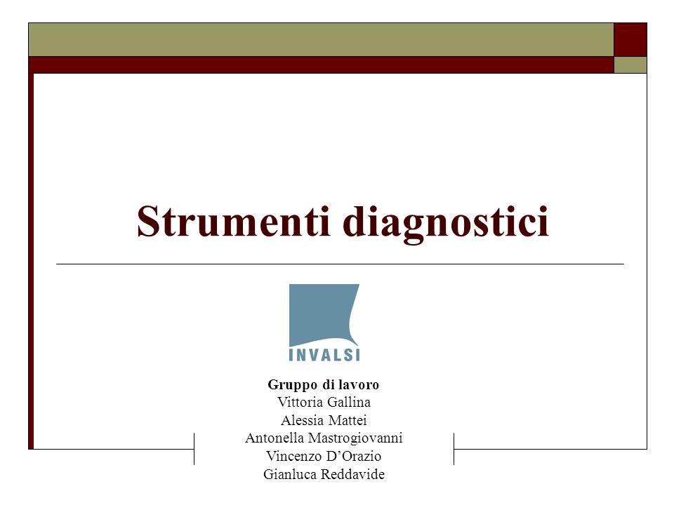 Strumenti diagnostici Gruppo di lavoro Vittoria Gallina Alessia Mattei Antonella Mastrogiovanni Vincenzo DOrazio Gianluca Reddavide