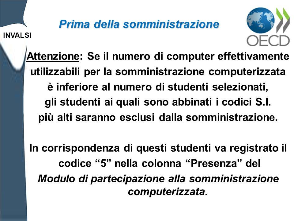 INVALSI Attenzione: Se il numero di computer effettivamente utilizzabili per la somministrazione computerizzata è inferiore al numero di studenti selezionati, gli studenti ai quali sono abbinati i codici S.I.