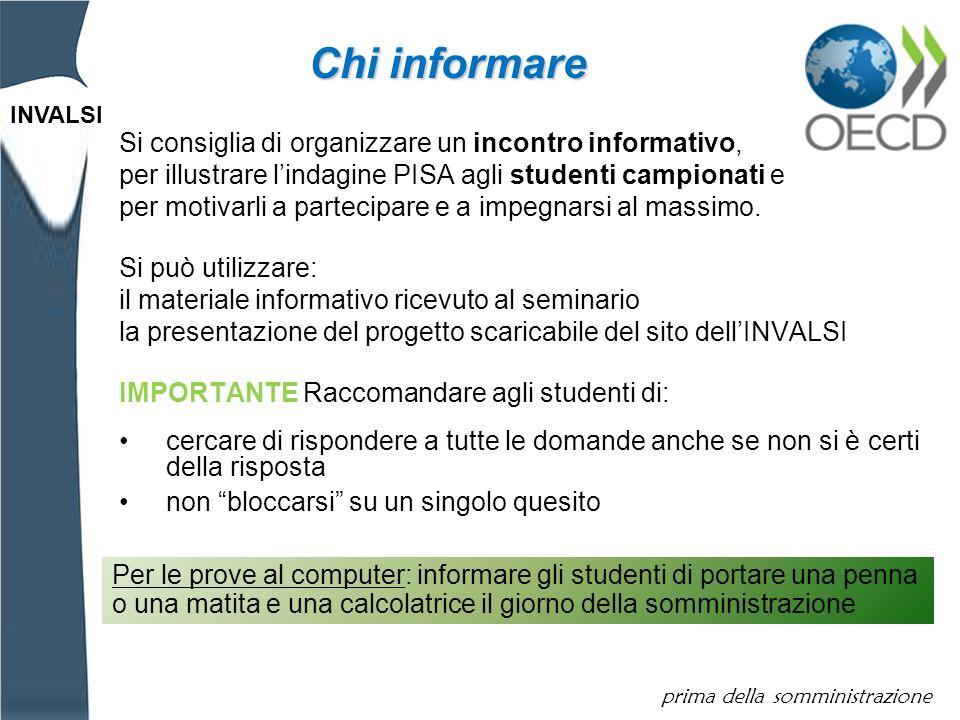 INVALSI Si consiglia di organizzare un incontro informativo, per illustrare lindagine PISA agli studenti campionati e per motivarli a partecipare e a impegnarsi al massimo.