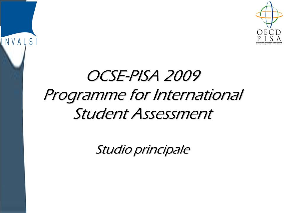 INVALSI OCSE-PISA 2009 Programme for International Student Assessment Studio principale