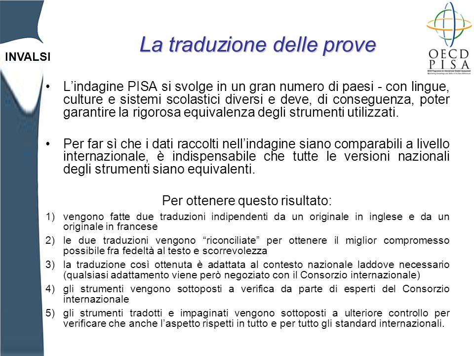 INVALSI La traduzionedelle prove La traduzione delle prove Lindagine PISA si svolge in un gran numero di paesi - con lingue, culture e sistemi scolastici diversi e deve, di conseguenza, poter garantire la rigorosa equivalenza degli strumenti utilizzati.