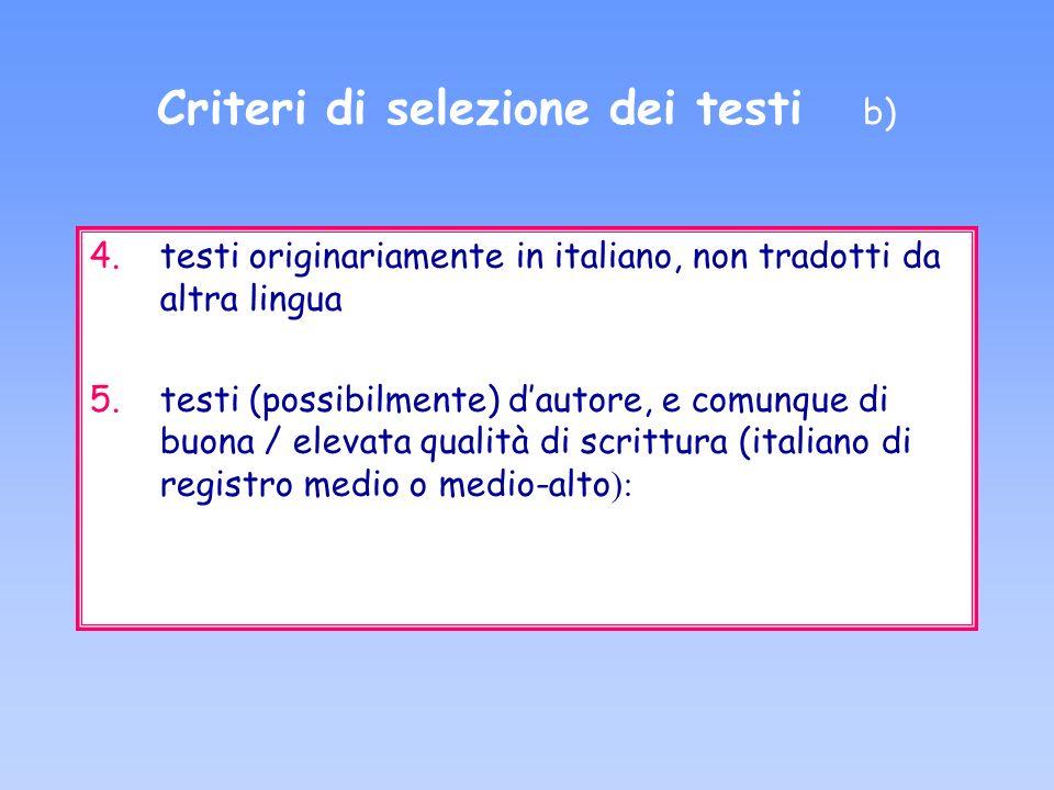 Criteri di selezione dei testi b) 4.testi originariamente in italiano, non tradotti da altra lingua 5.testi (possibilmente) dautore, e comunque di buo