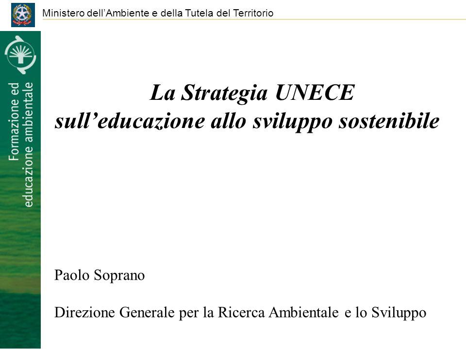 La Strategia UNECE sulleducazione allo sviluppo sostenibile Ministero dellAmbiente e della Tutela del Territorio Paolo Soprano Direzione Generale per la Ricerca Ambientale e lo Sviluppo