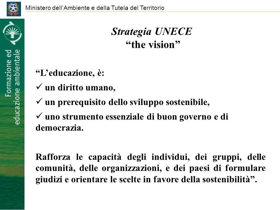 Strategia UNECE the vision Ministero dellAmbiente e della Tutela del Territorio Leducazione, è: un diritto umano, un prerequisito dello sviluppo sostenibile, uno strumento essenziale di buon governo e di democrazia.