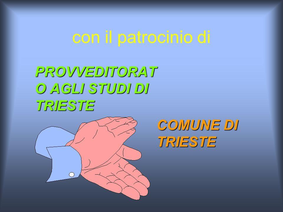 con il patrocinio di PROVVEDITORAT O AGLI STUDI DI TRIESTE PROVVEDITORAT O AGLI STUDI DI TRIESTE COMUNE DI TRIESTE COMUNE DI TRIESTE