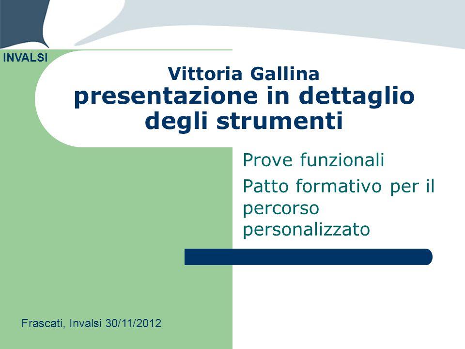 Vittoria Gallina presentazione in dettaglio degli strumenti Prove funzionali Patto formativo per il percorso personalizzato INVALSI Frascati, Invalsi
