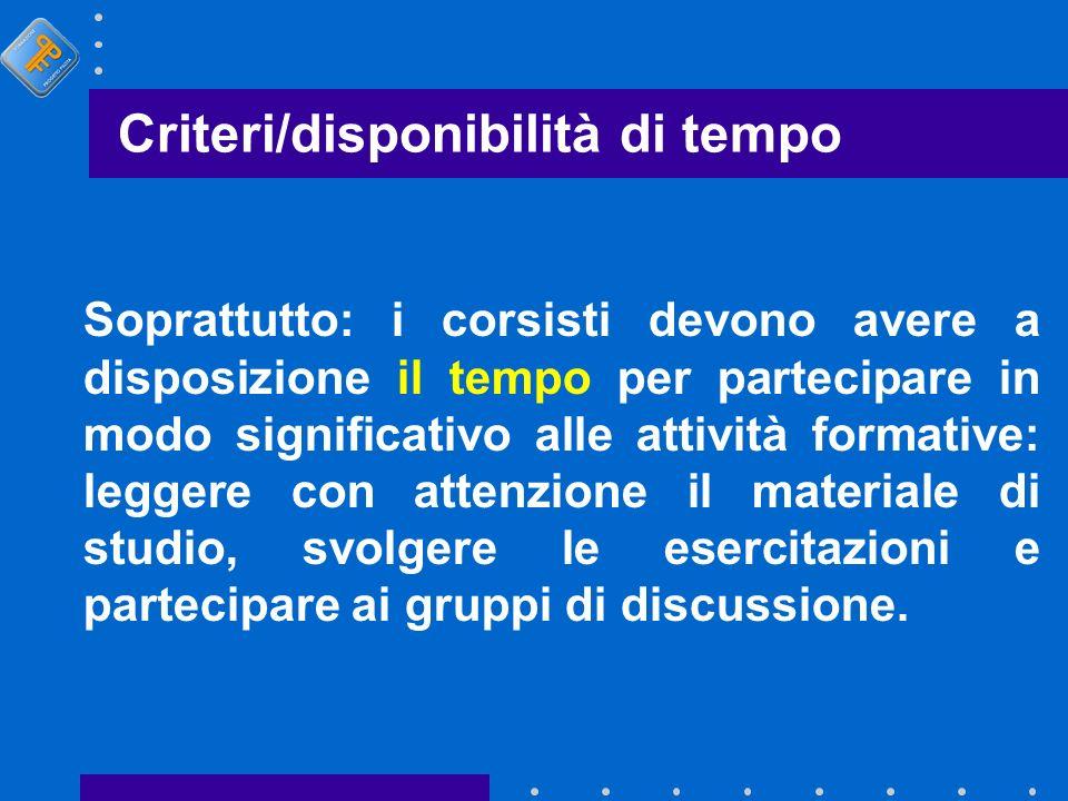 Criteri/disponibilità di tempo Soprattutto: i corsisti devono avere a disposizione il tempo per partecipare in modo significativo alle attività format