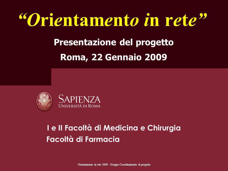 Orientamento in rete 2009 - Gruppo Coordinamento di progetto Orientamento in rete Presentazione del progetto Roma, 22 Gennaio 2009 I e II Facoltà di M