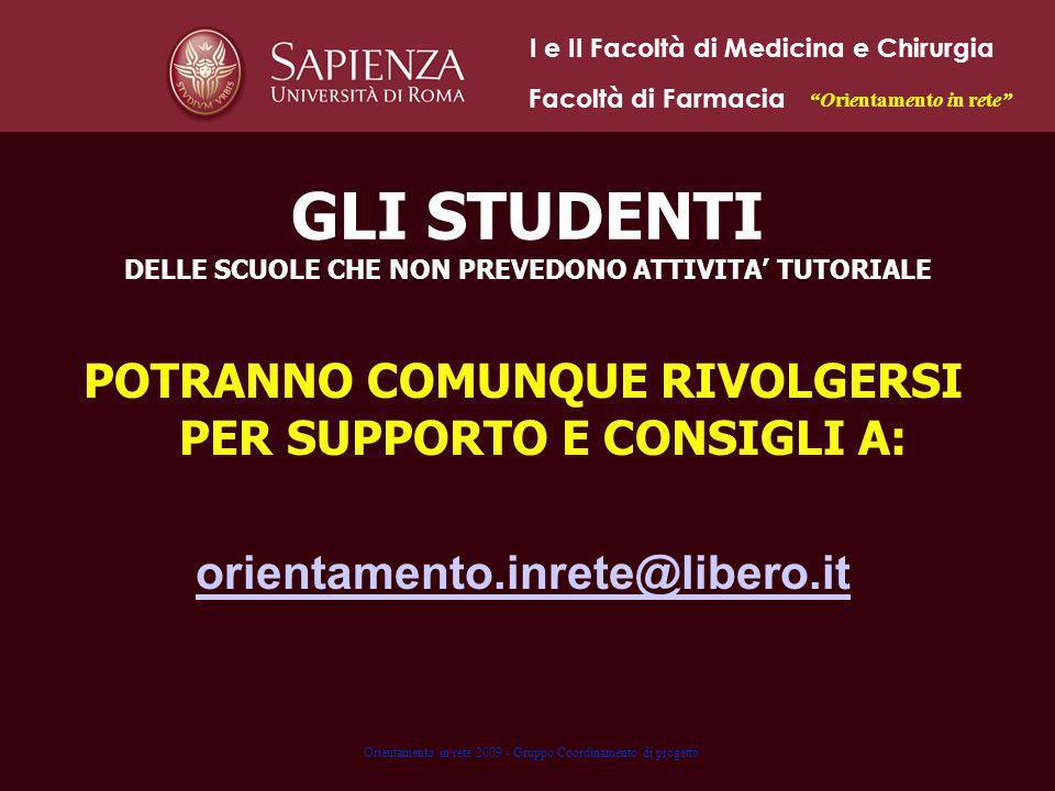 GLI STUDENTI DELLE SCUOLE CHE NON PREVEDONO ATTIVITA TUTORIALE POTRANNO COMUNQUE RIVOLGERSI PER SUPPORTO E CONSIGLI A: orientamento.inrete@libero.it O