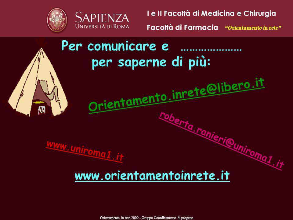 Orientamento in rete 2009 - Gruppo Coordinamento di progetto www.uniroma1.it Per comunicare e ………………… per saperne di più: roberta.ranieri@uniroma1.it