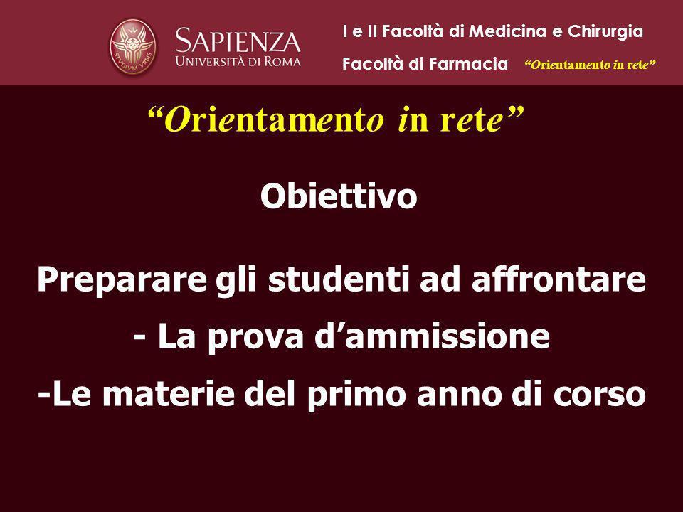 Obiettivo Preparare gli studenti ad affrontare - La prova dammissione -Le materie del primo anno di corso I e II Facoltà di Medicina e Chirurgia Facol