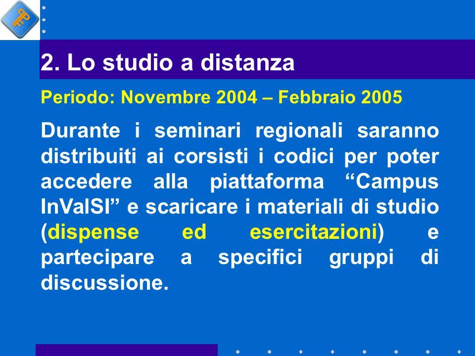 2. Lo studio a distanza Periodo: Novembre 2004 – Febbraio 2005 Durante i seminari regionali saranno distribuiti ai corsisti i codici per poter acceder