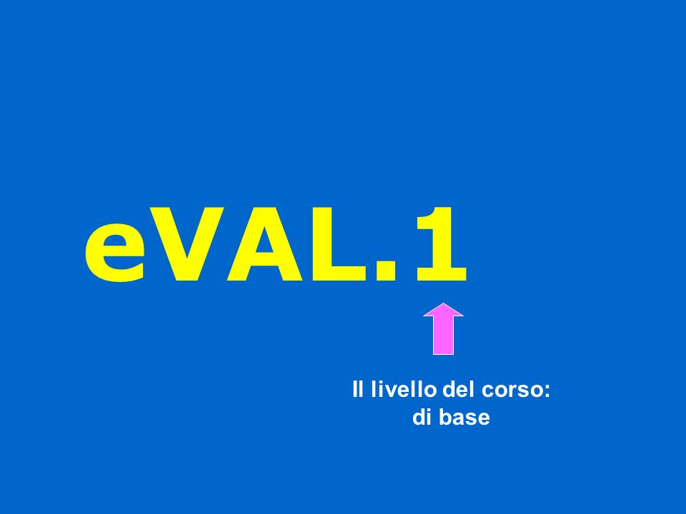 eVAL.1 Il livello del corso: di base