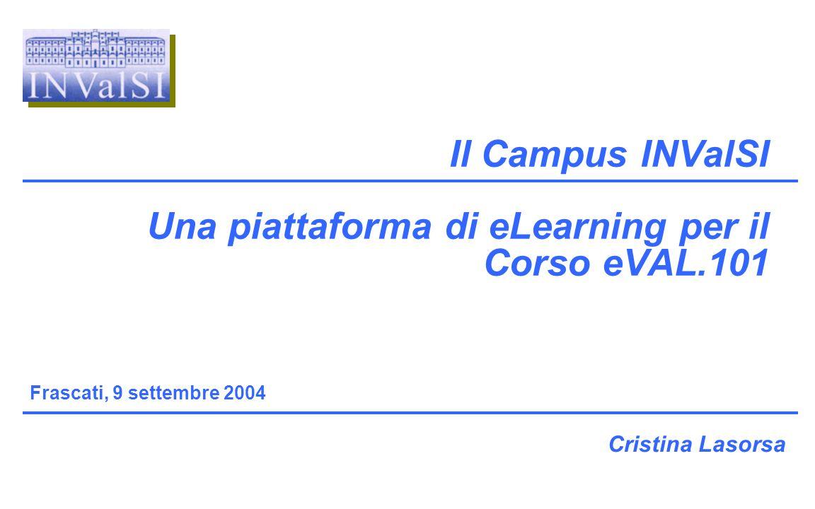 Cristina Lasorsa Il Campus INValSI Una piattaforma di eLearning per il Corso eVAL.101 Frascati, 9 settembre 2004