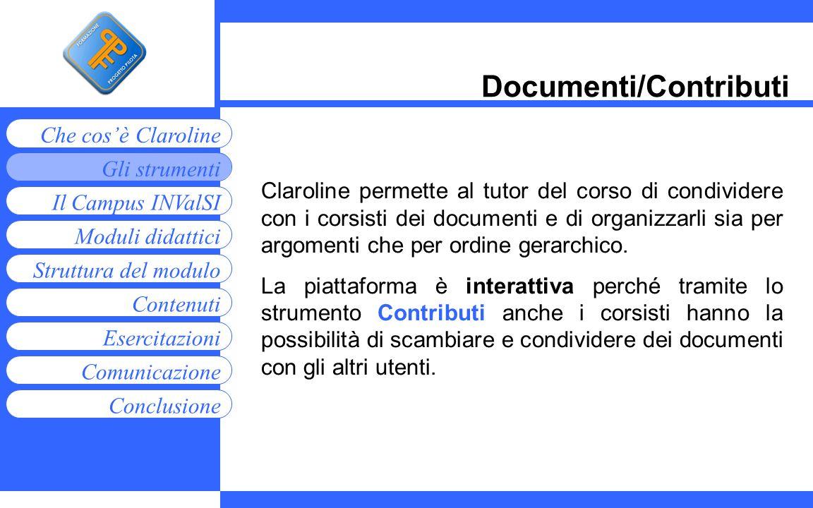 Moduli didattici Contenuti Esercitazioni Comunicazione Gli strumenti Che cosè Claroline Conclusione Struttura del modulo Il Campus INValSI Documenti/C
