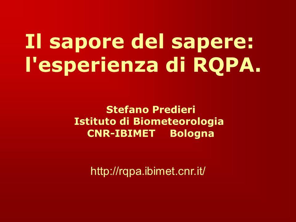 Il sapore del sapere: l'esperienza di RQPA. Stefano Predieri Istituto di Biometeorologia CNR-IBIMET Bologna http://rqpa.ibimet.cnr.it/