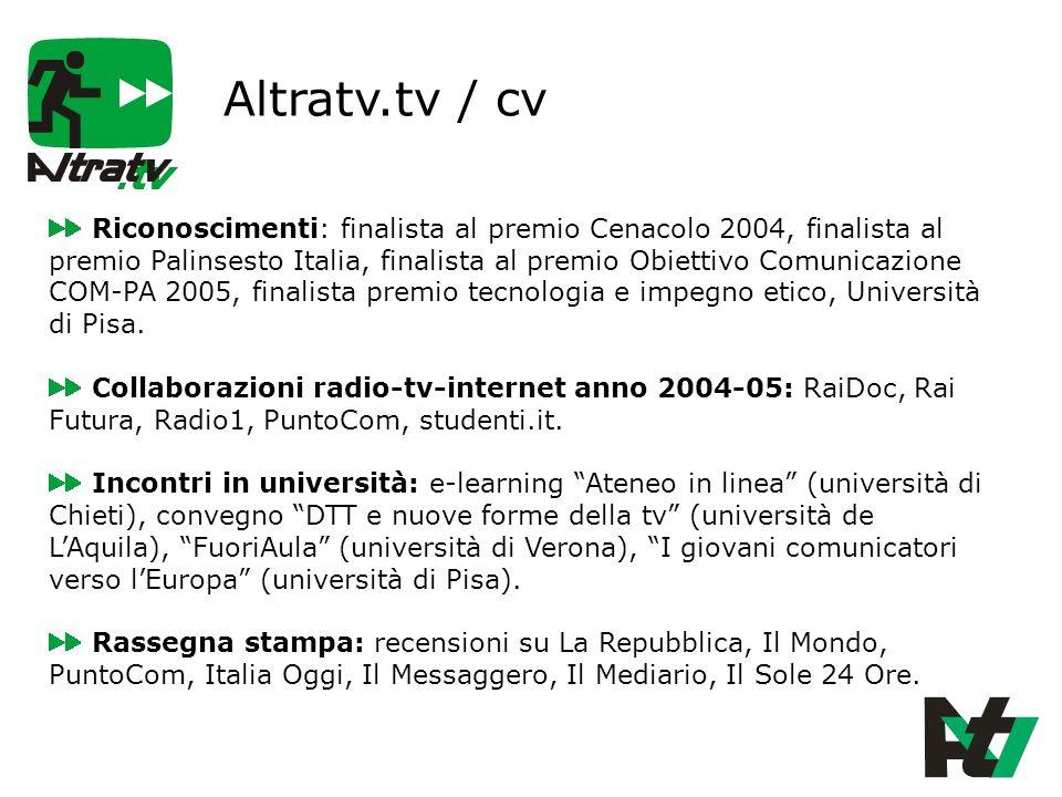 Altratv.tv / cv Riconoscimenti: finalista al premio Cenacolo 2004, finalista al premio Palinsesto Italia, finalista al premio Obiettivo Comunicazione COM-PA 2005, finalista premio tecnologia e impegno etico, Università di Pisa.