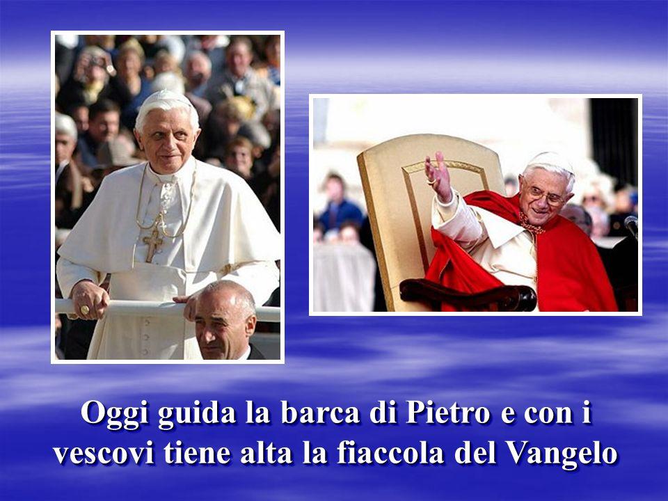 Oggi guida la barca di Pietro e con i vescovi tiene alta la fiaccola del Vangelo