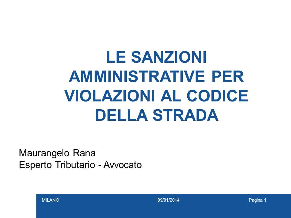 Pagina 1 LE SANZIONI AMMINISTRATIVE PER VIOLAZIONI AL CODICE DELLA STRADA Maurangelo Rana Esperto Tributario - Avvocato 09/01/2014MILANO