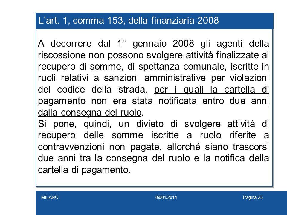 Lart. 1, comma 153, della finanziaria 2008 A decorrere dal 1° gennaio 2008 gli agenti della riscossione non possono svolgere attività finalizzate al r