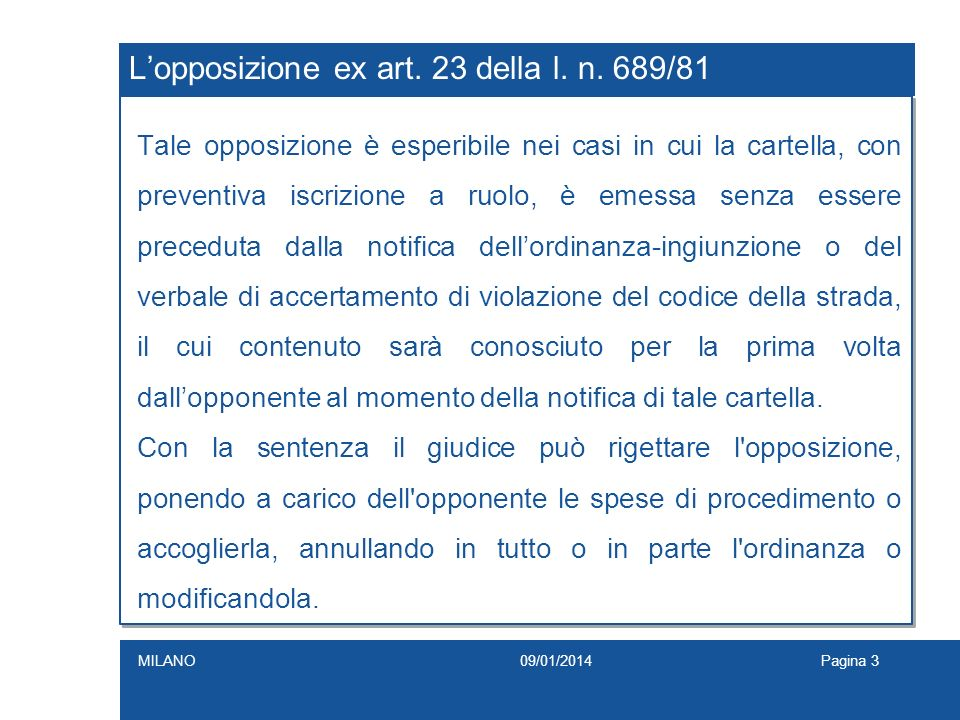 Lopposizione ex art. 23 della l. n. 689/81 Tale opposizione è esperibile nei casi in cui la cartella, con preventiva iscrizione a ruolo, è emessa senz