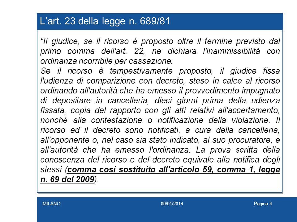 Lart. 23 della legge n. 689/81 Il giudice, se il ricorso è proposto oltre il termine previsto dal primo comma dell'art. 22, ne dichiara l'inammissibil