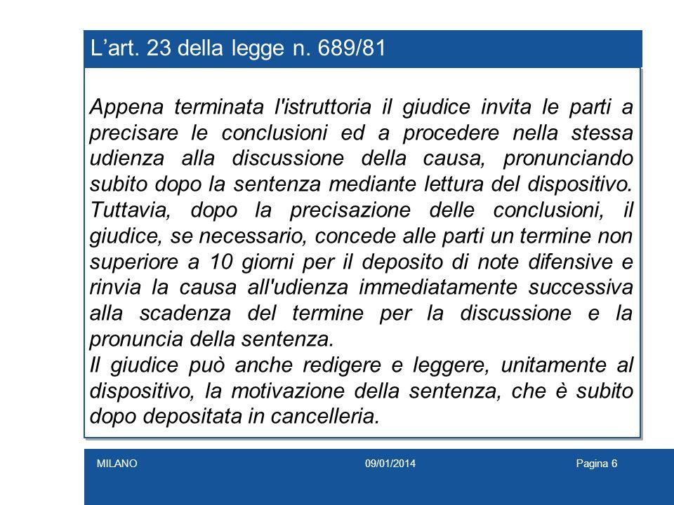 Lart. 23 della legge n. 689/81 Appena terminata l'istruttoria il giudice invita le parti a precisare le conclusioni ed a procedere nella stessa udienz