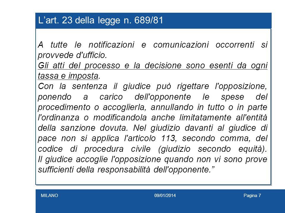 Lart. 23 della legge n. 689/81 A tutte le notificazioni e comunicazioni occorrenti si provvede d'ufficio. Gli atti del processo e la decisione sono es
